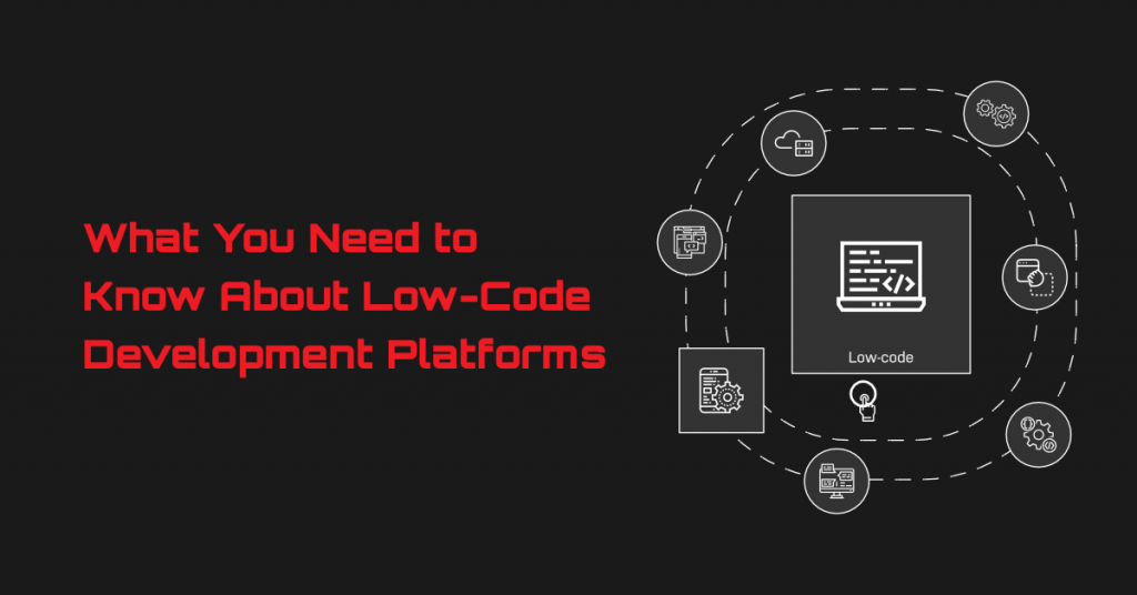What You Need to Know About Low-Code Development Platforms