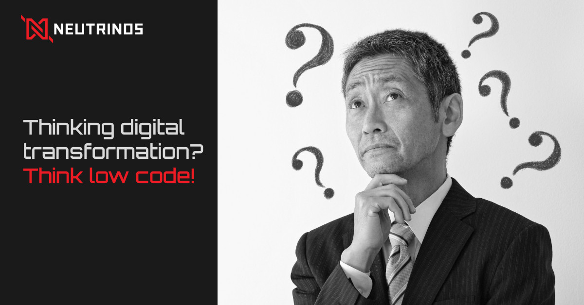 Thinking digital transformation? Think low code!